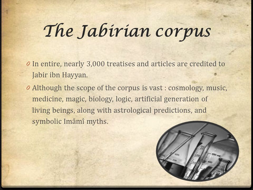 The+Jabirian+corpus+In+entire,+nearly+3,000+treatises+and+articles+are+credited+to+Jabir+ibn+Hayyan.